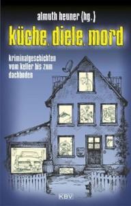 Küche, Diele, Morde: Morde unter Dach und Fach